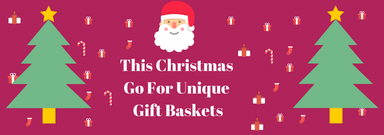 This Christmas Go For Unique Gift Baskets