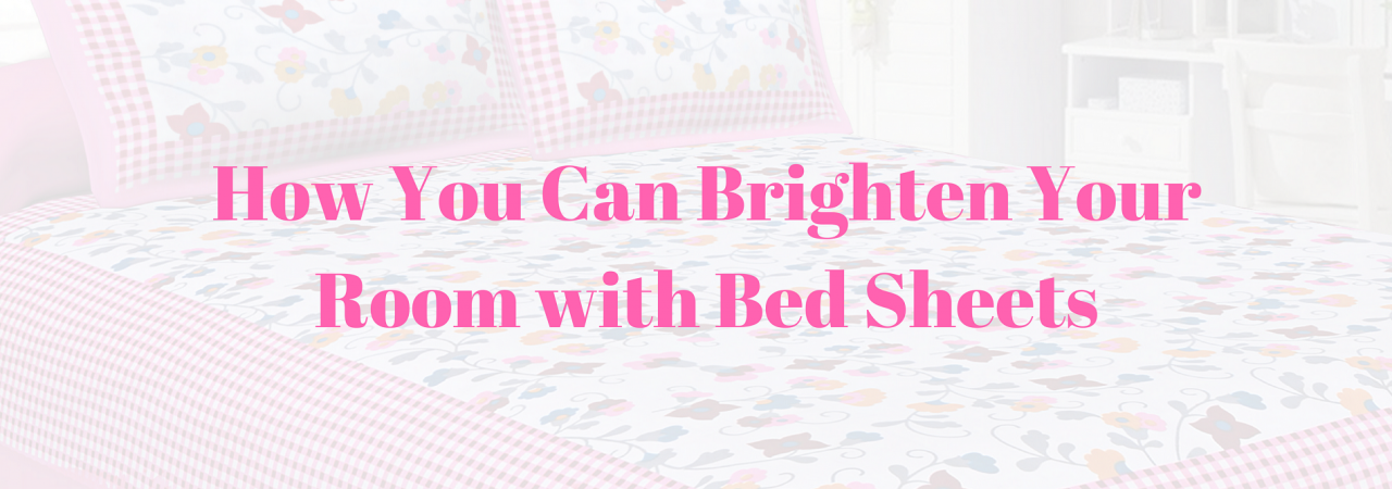How You Can Brighten Your Room with Bed Sheets