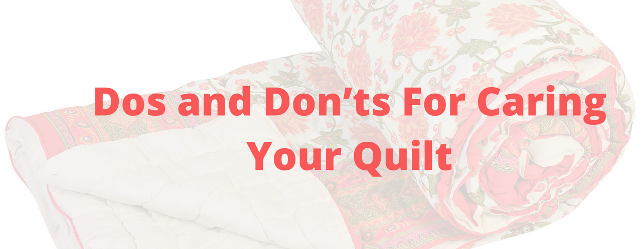 Dos and Don'ts For Caring Your Quilt