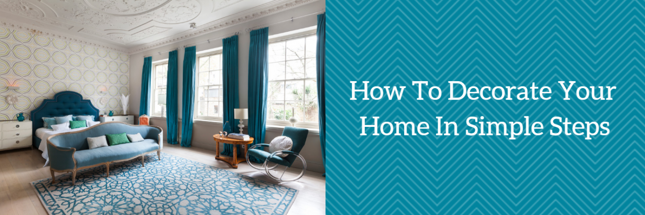 How To Decorate Your Home In Simple Steps
