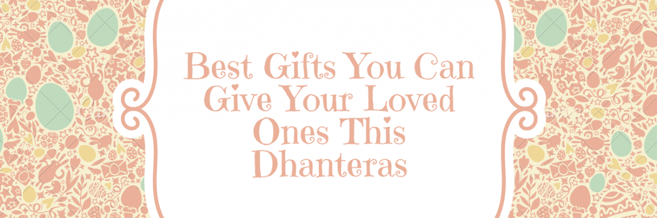 Best Gifts You Can Give Your Loved Ones This Dhanteras