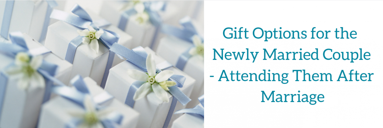 Gift Options for the Newly Married Couple- Attending Them After Marriage