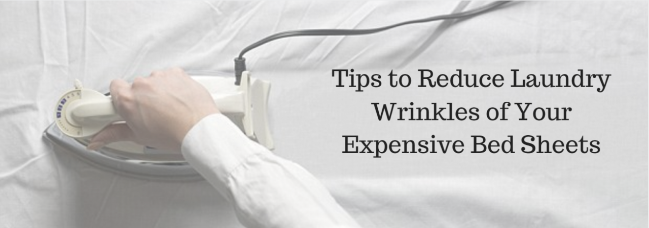 Tips to Reduce Laundry Wrinkles of Your Expensive Bed Sheets